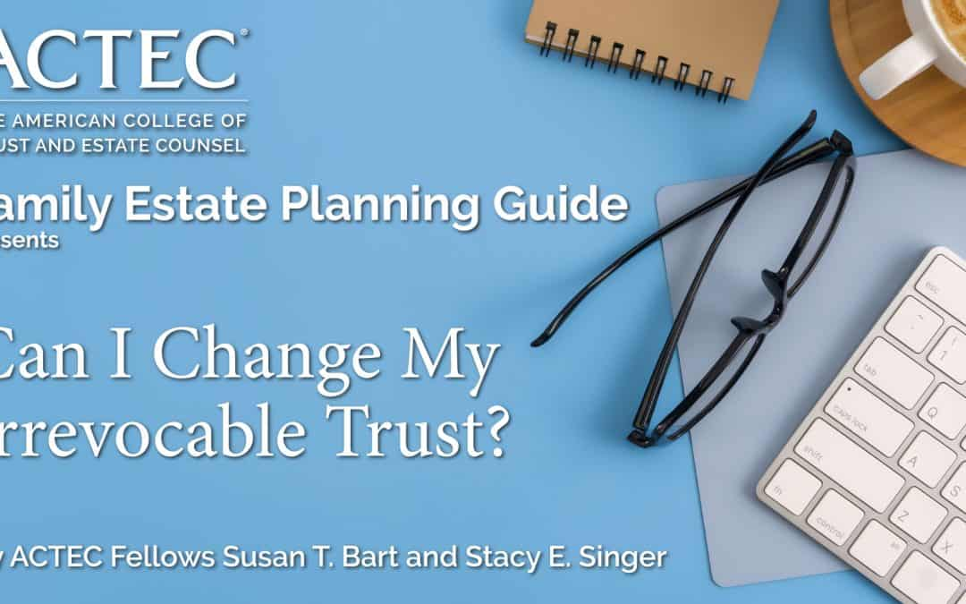 Can I Change My Irrevocable Trust?