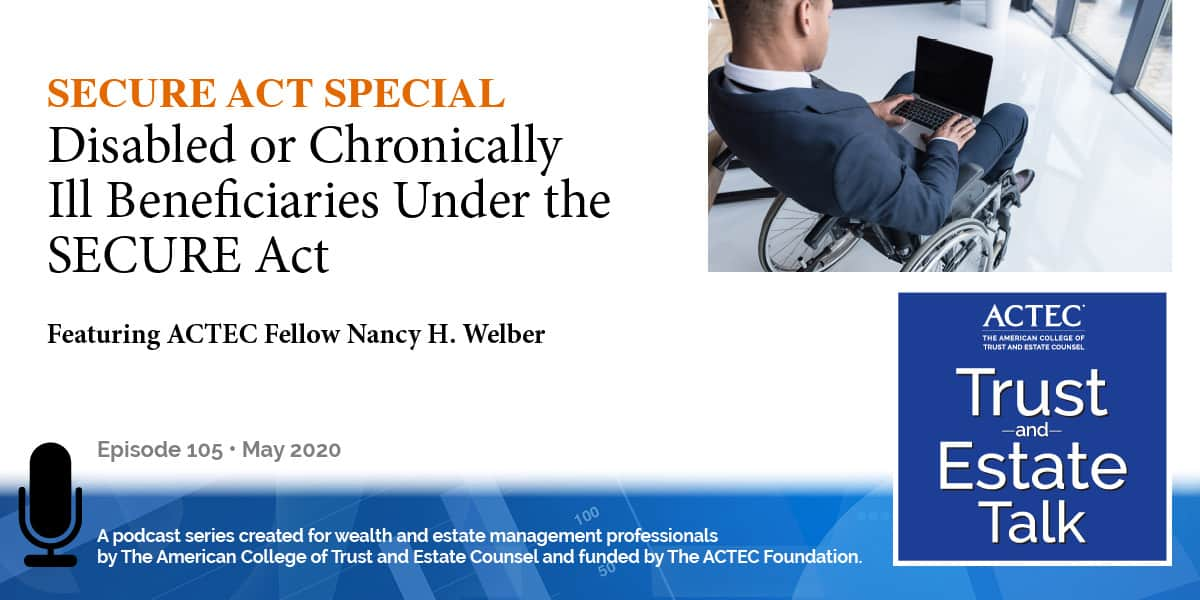 Planning for Disabled or Chronically-Ill Beneficiaries Planning for Disabled or Chronically-Ill Beneficiaries Under the SECURE Act