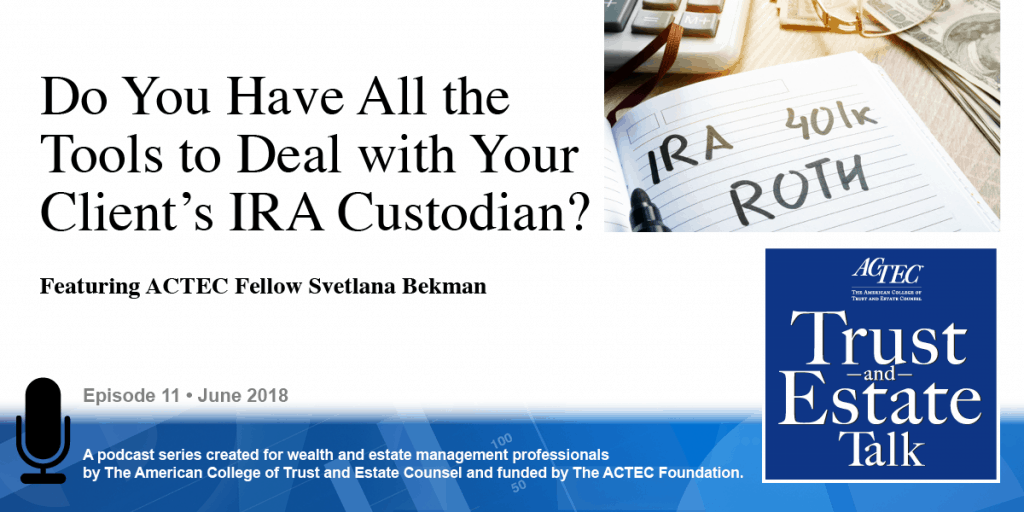 Do You Have All the Tools to Deal with Your Client's IRA Custodian?