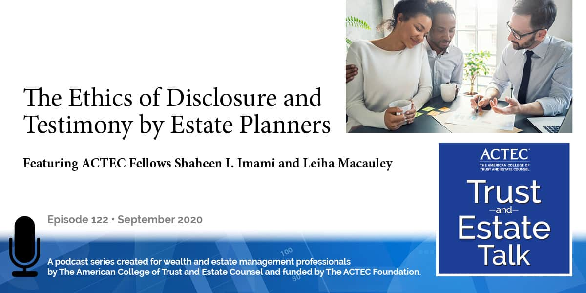The Ethics of Disclosure and Testimony by Estate Planners