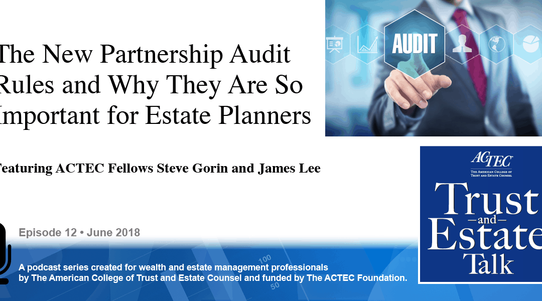 The New Partnership Audit Rules and Why They Are So Important for Estate Planners