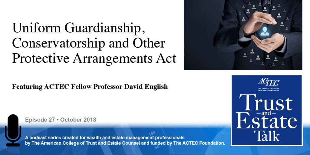 The Uniform Guardianship, Conservatorship, and Other Protective Arrangements Act