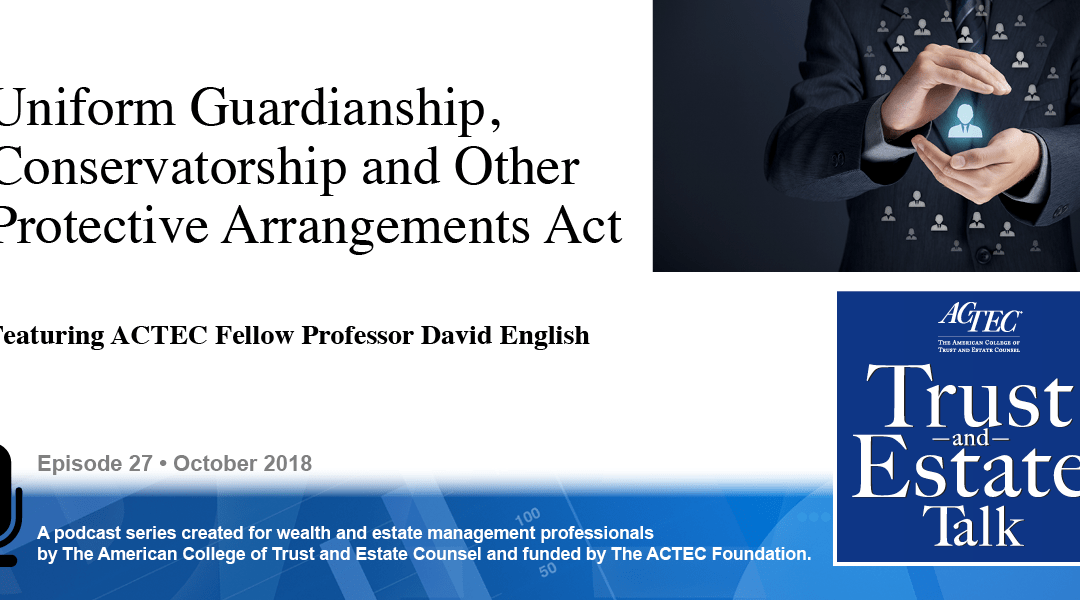 The Uniform Guardianship, Conservatorship, and Other Protective Arrangements Act