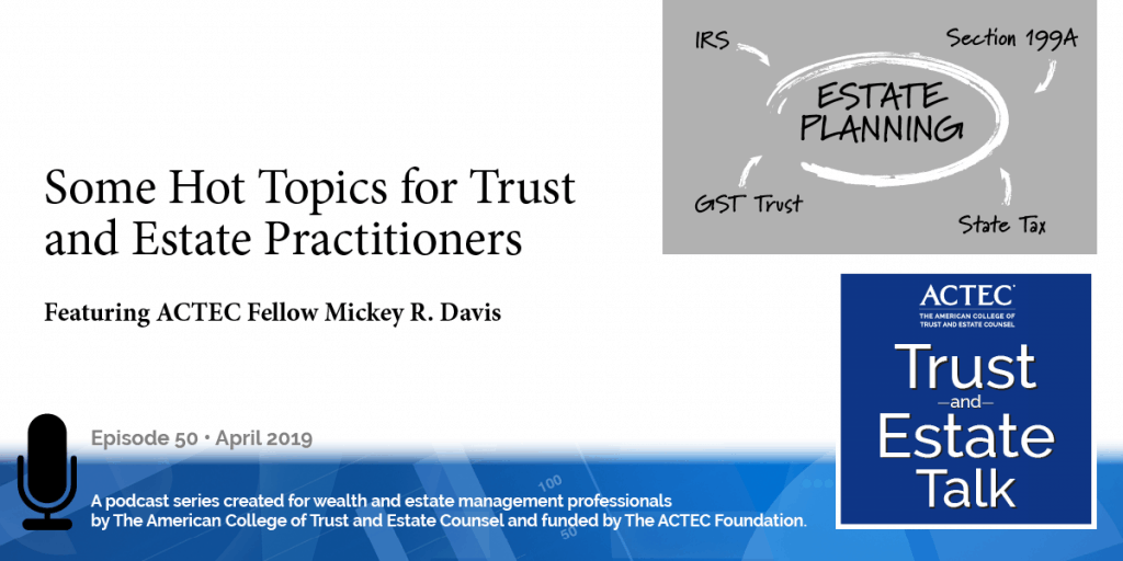 Hot Topics for Trust and Estate Practitioners | IRS, Section 199A regulations, GST Trust
