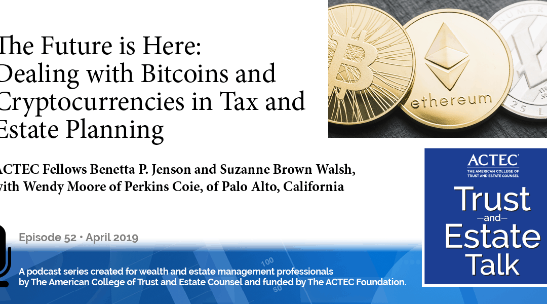 The Future is Here: Dealing with Bitcoins and Cryptocurrencies in Tax and Estate Planning