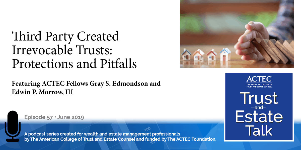 Third-Party Created Irrevocable Trusts: Protections and Pitfalls