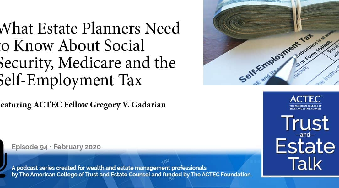 What Estate Planners Need to Know About Social Security, Medicare, and the Self-Employment Tax