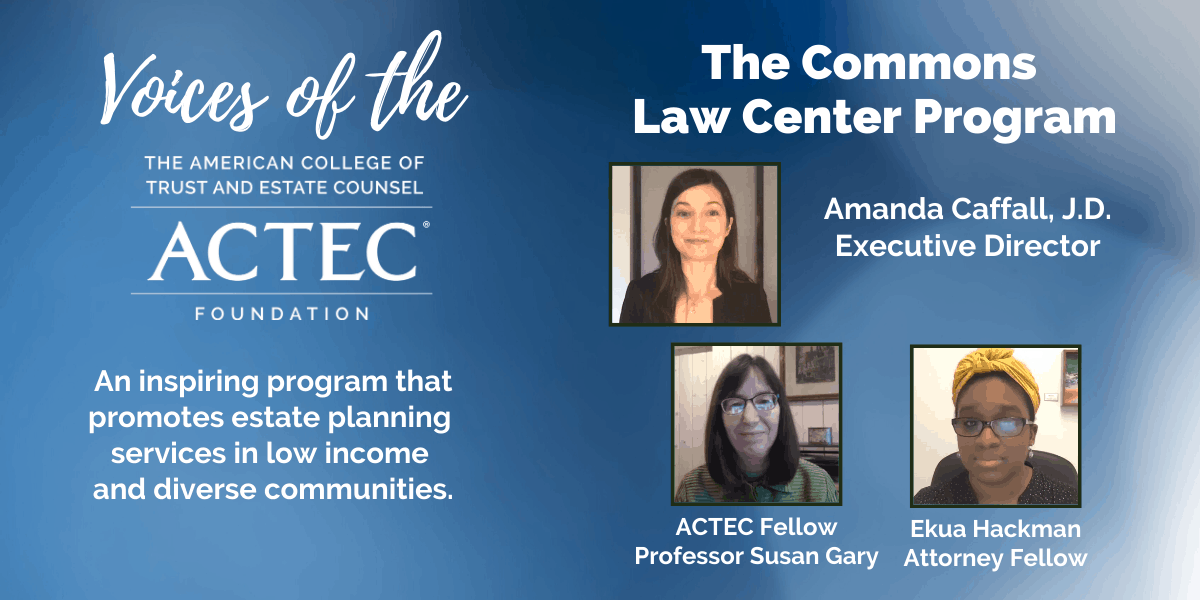 Voices of The ACTEC Foundation: The Commons Law Center