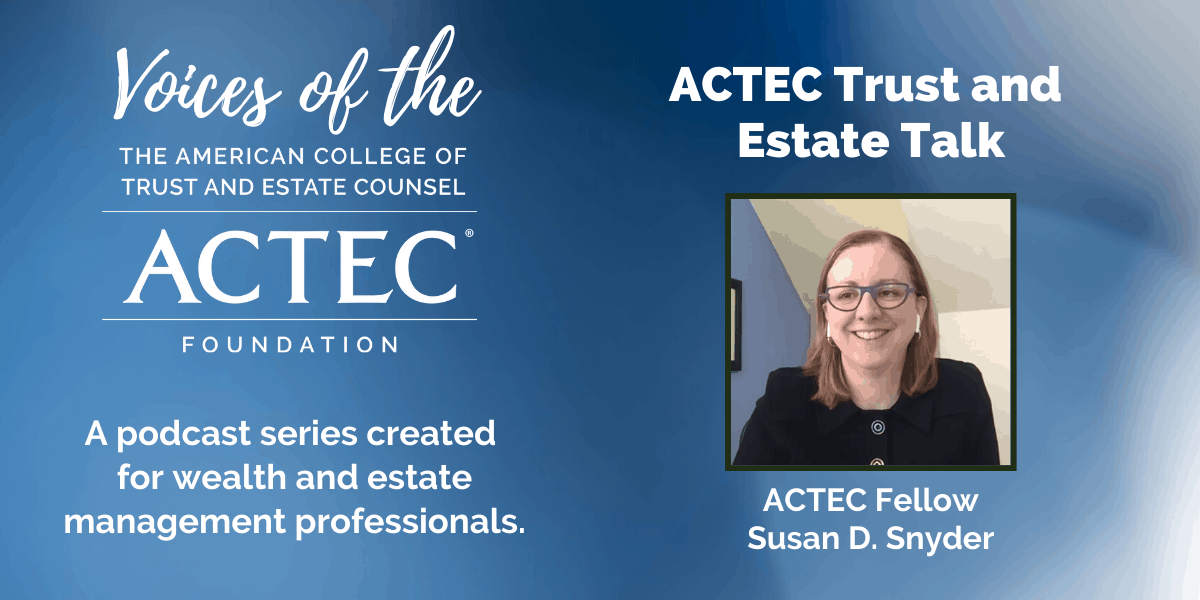 Voices of The ACTEC Foundation: ACTEC Trust and Estate Talk